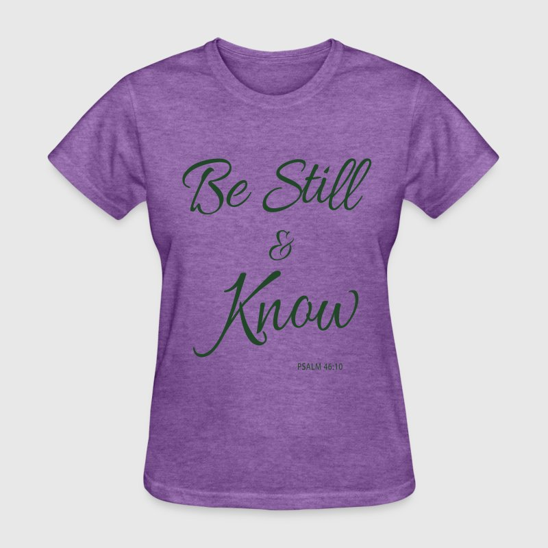 Be Still & Know T-Shirts - Women's T-Shirt