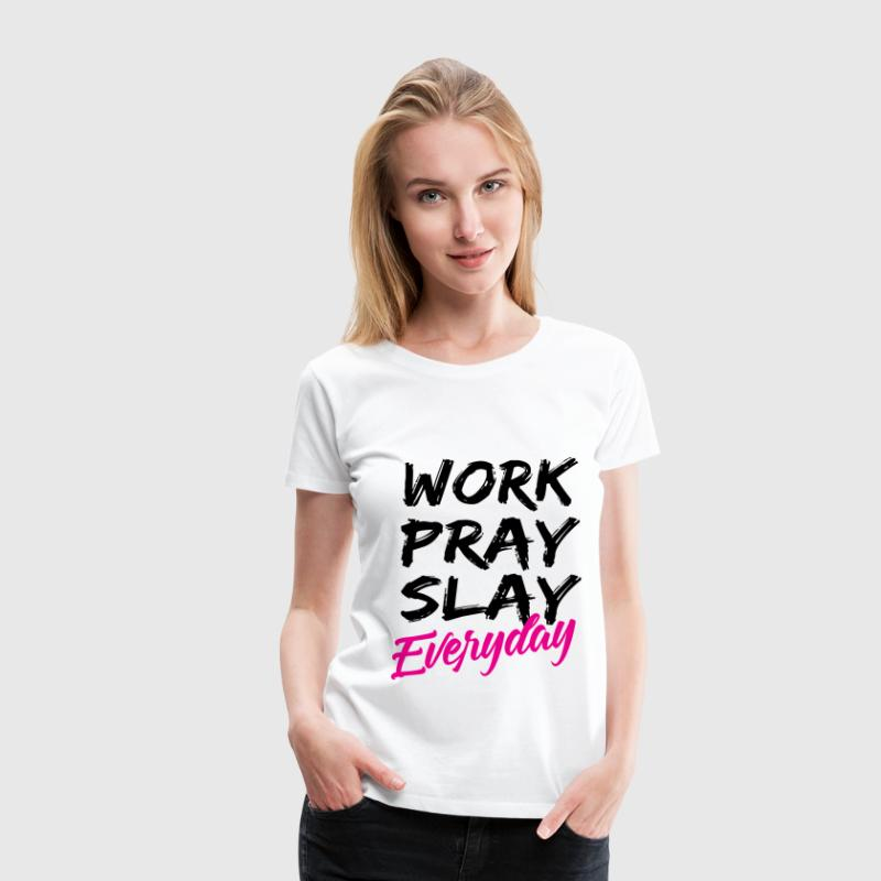 WORK PRAY SLAY EVERYDAY T-Shirts - Women's Premium T-Shirt