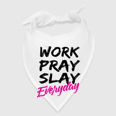 WORK PRAY SLAY EVERYDAY    *TM - Bandana