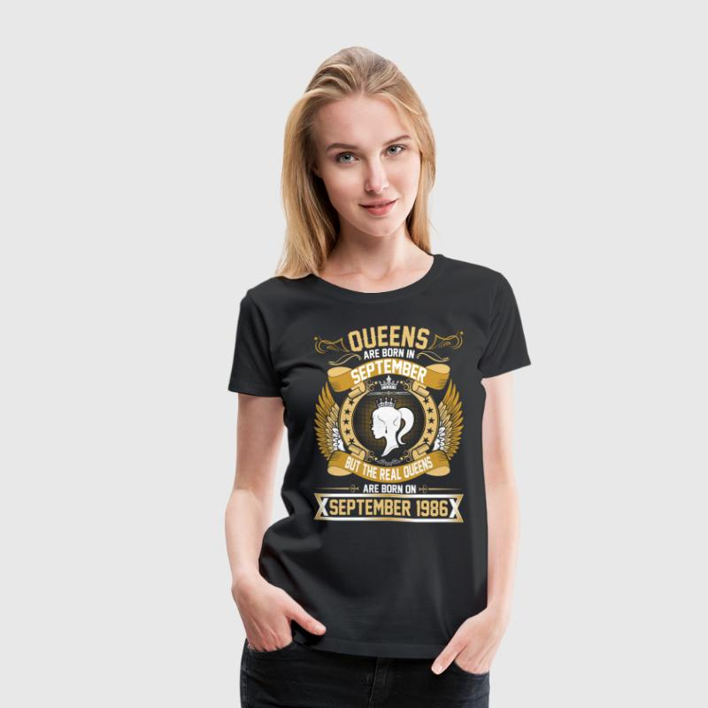 The Real Queens Are Born On September 1986 T-Shirts - Women's Premium T-Shirt