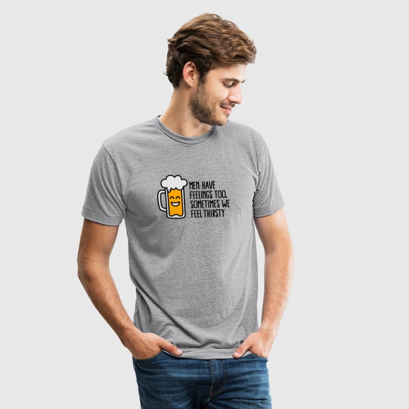 Men have feelings too, sometimes we feel thirsty T-Shirts - Unisex Tri-Blend T-Shirt