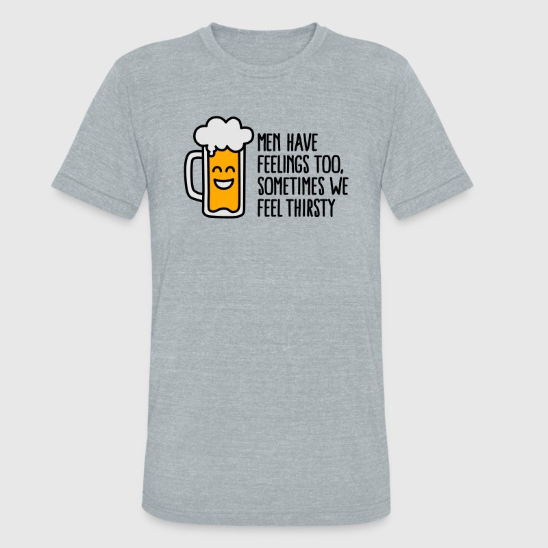 Men have feelings too, sometimes we feel thirsty T-Shirts - Unisex Tri-Blend T-Shirt by American Apparel