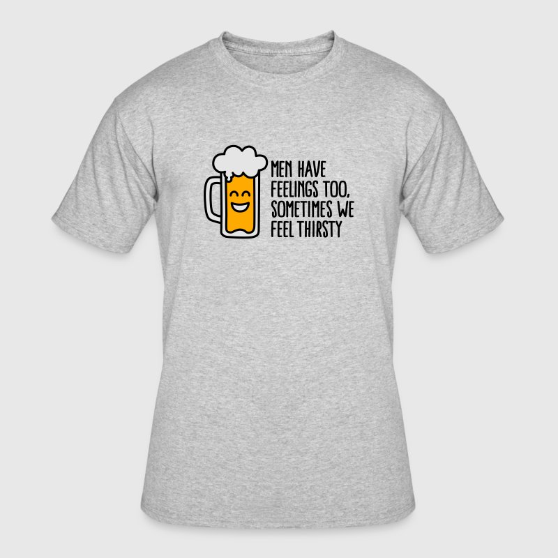 Men have feelings too, sometimes we feel thirsty T-Shirts - Men's 50/50 T-Shirt