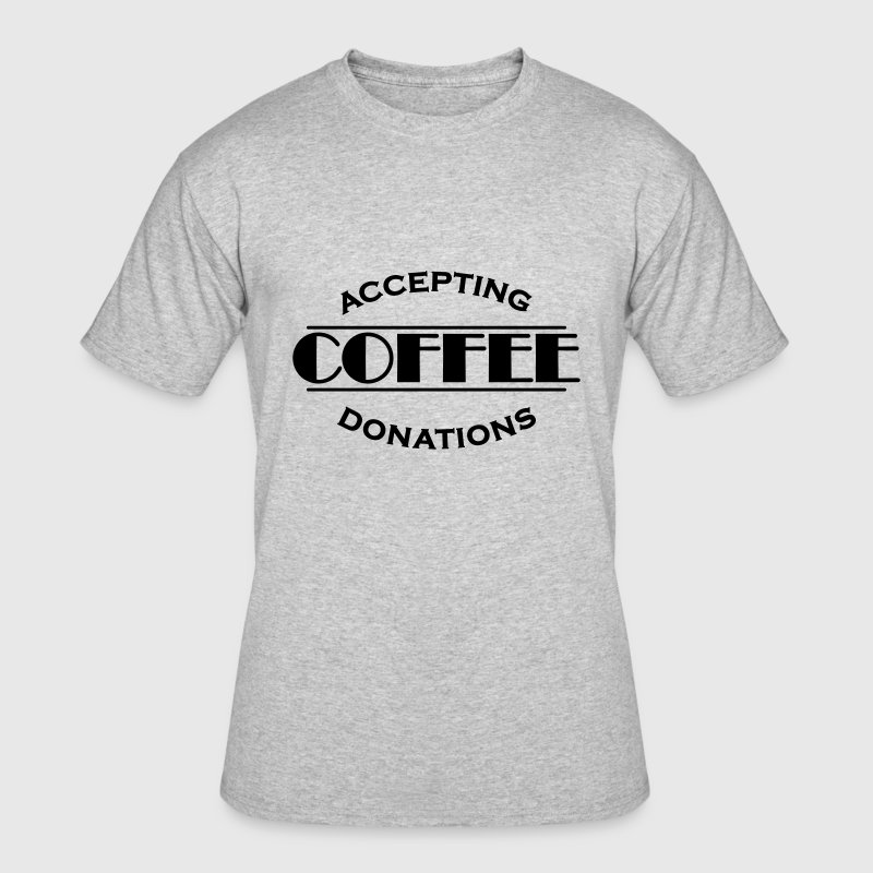 Accepting coffee donations T-Shirts - Men's 50/50 T-Shirt
