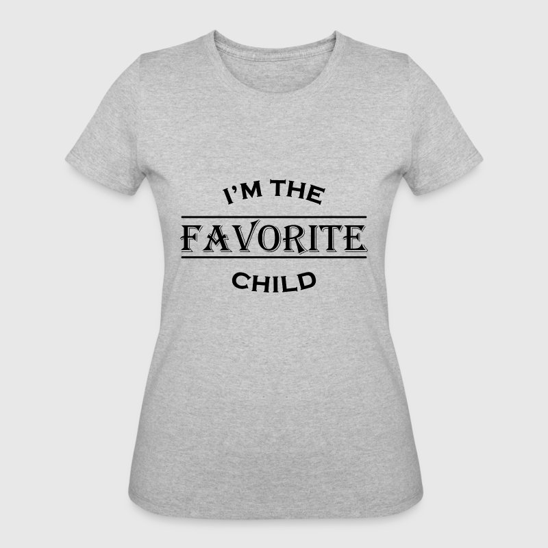 I'm the favorite child T-Shirts - Women's 50/50 T-Shirt