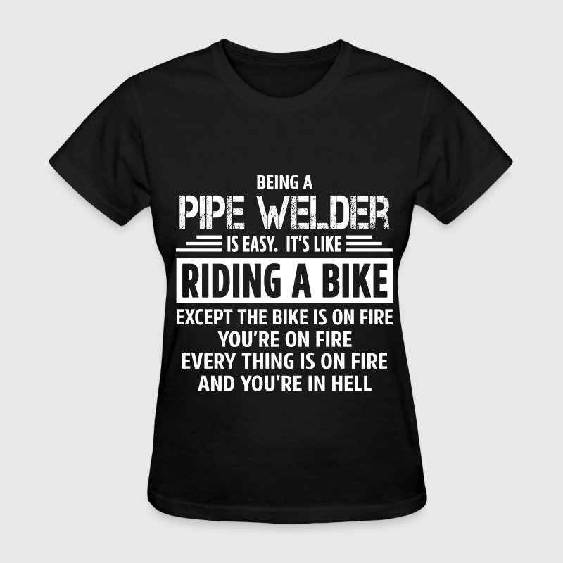 Pipe Welder - Women's T-Shirt
