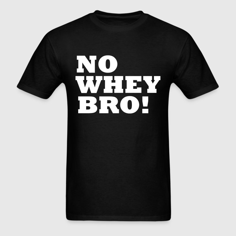 No Whey Bro! - Men's T-Shirt
