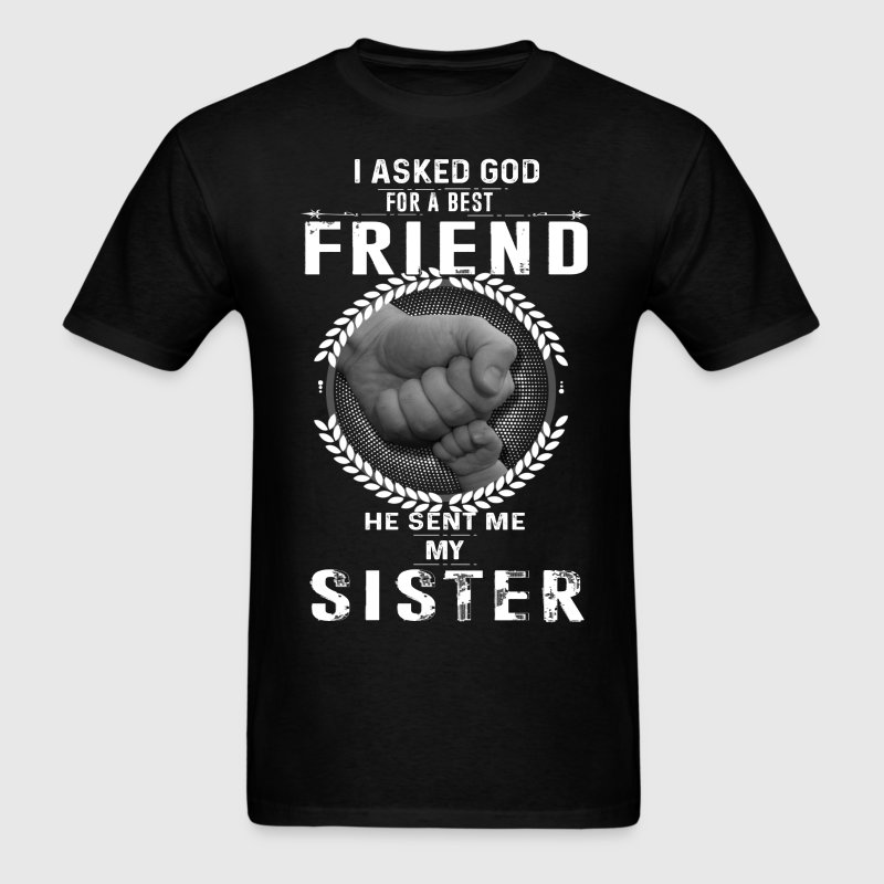 I asked God for a best friend He sent me My Sister T-Shirts - Men's T-Shirt