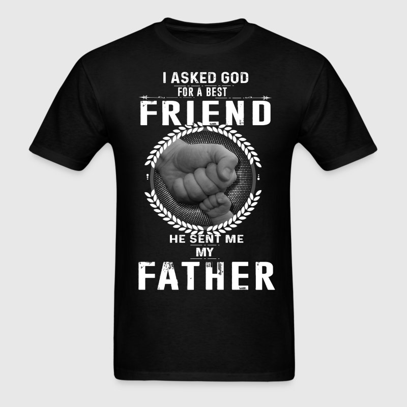 I asked God for a best friend He sent me My Father T-Shirts - Men's T-Shirt