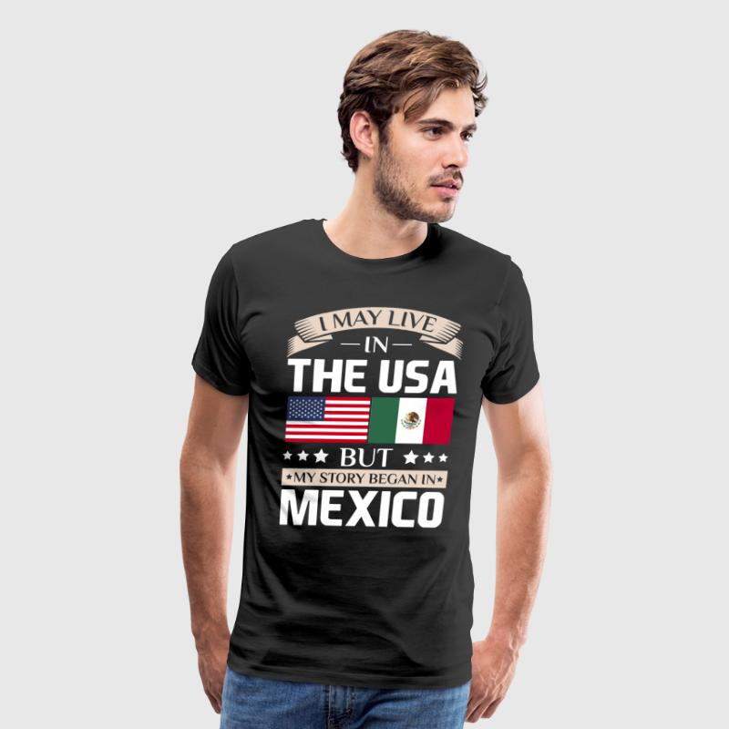 May Live in USA Story Began in Mexico Flag T-Shirt T-Shirts - Men's Premium T-Shirt