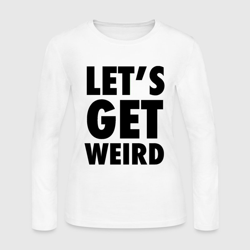 Let's Get Weird Black Design Long Sleeve Shirts - Women's Long Sleeve Jersey T-Shirt