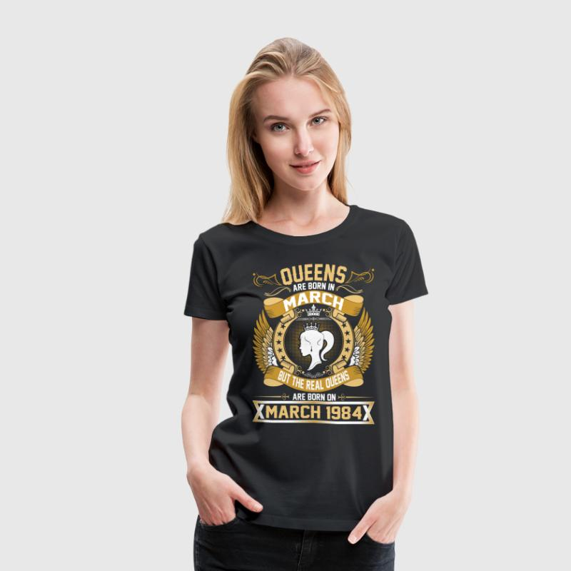The Real Queens Are Born On March 1984 T-Shirts - Women's Premium T-Shirt