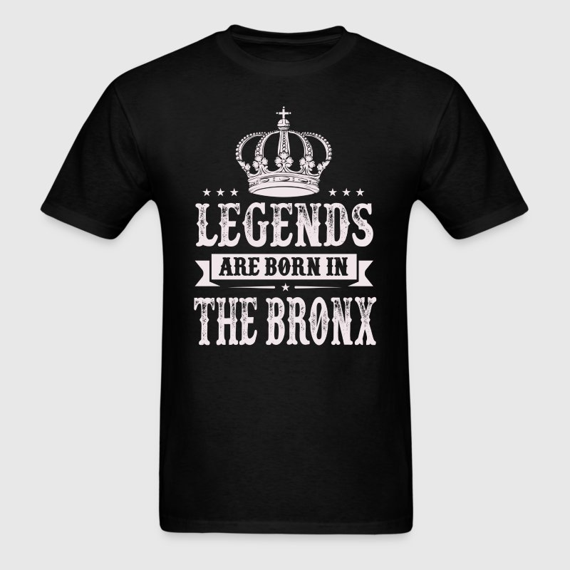 Legends Are Born In The Bronx T-Shirts - Men's T-Shirt