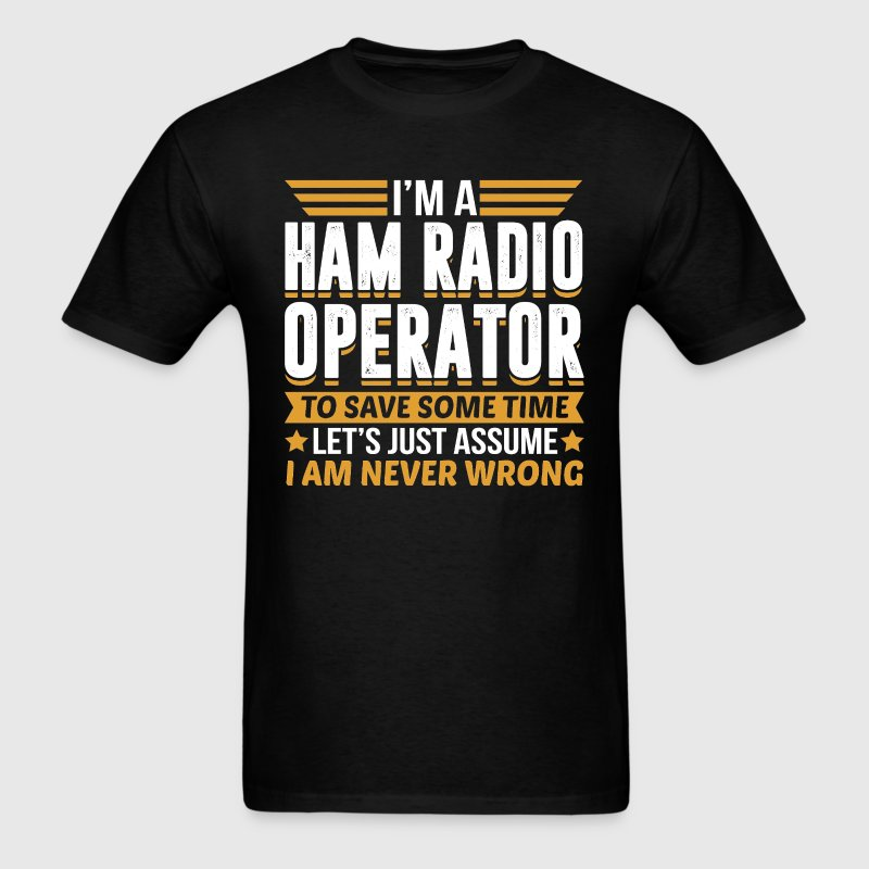 Ham Radio Operator I'm Never Wrong T-Shirts - Men's T-Shirt