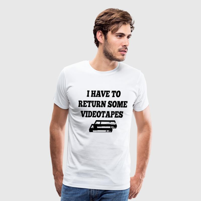 I Have To Return Some Videotapes T-Shirts - Men's Premium T-Shirt