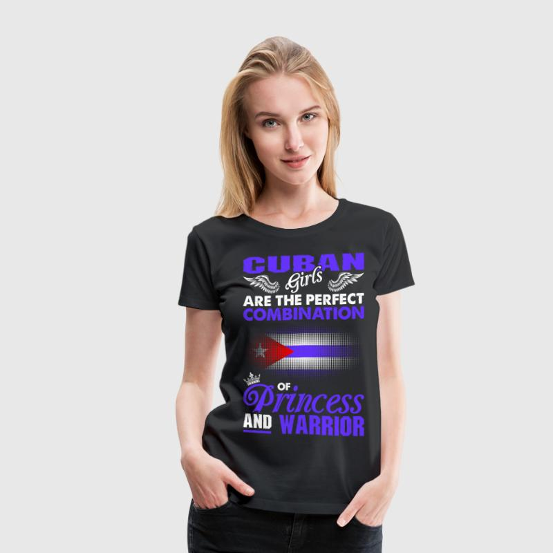 Cuban Girls Are The Perfect Combination Of Princes T-Shirts - Women's Premium T-Shirt