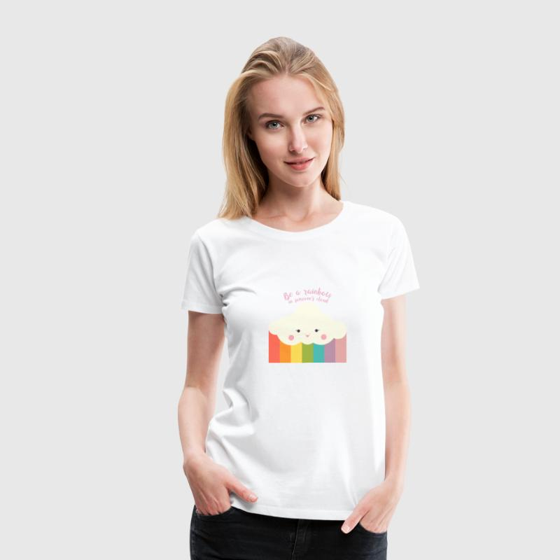 Cute Quotes: Be a Rainbow in Someone's Cloud T-Shirts - Women's Premium T-Shirt