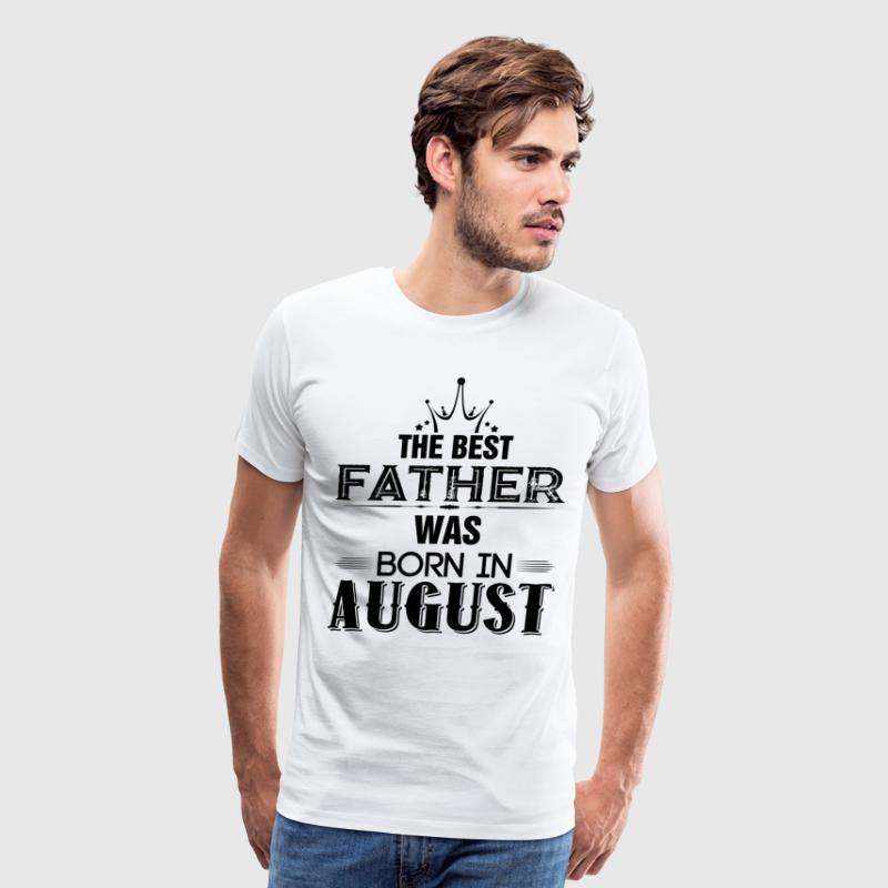 The Best Father Was Born In August T-Shirts - Men's Premium T-Shirt