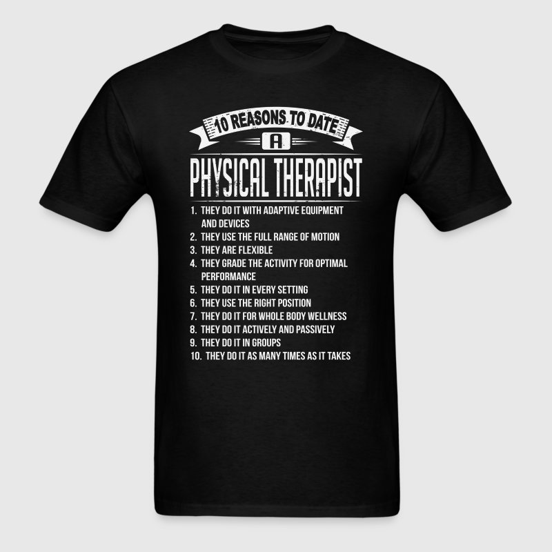10 Reasons To Date a Physical Therapist T-Shirts - Men's T-Shirt