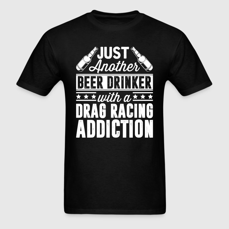 Beer & Drag Racing Addiction T-Shirts - Men's T-Shirt