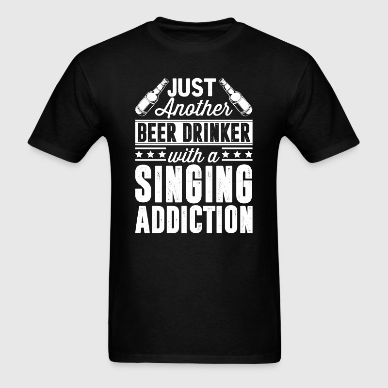 Beer & Singing Addiction T-Shirts - Men's T-Shirt