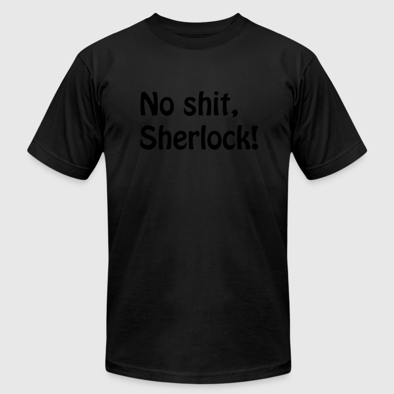 No shit, sherlock - Men's T-Shirt by American Apparel