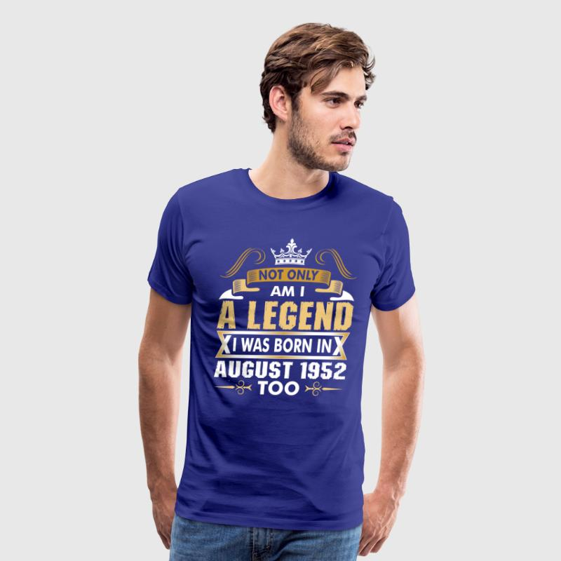 Not Only Am I A Legend I Was Born In August 1952 T-Shirts - Men's Premium T-Shirt