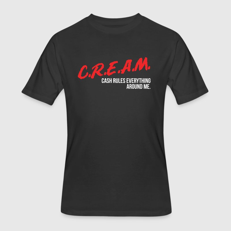 Cash Rules Everything Around Me C.R.E.A.M. T-Shirts - Men's 50/50 T-Shirt
