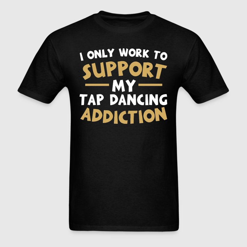 Supporting My Tap Dancing Addiction T-Shirts - Men's T-Shirt