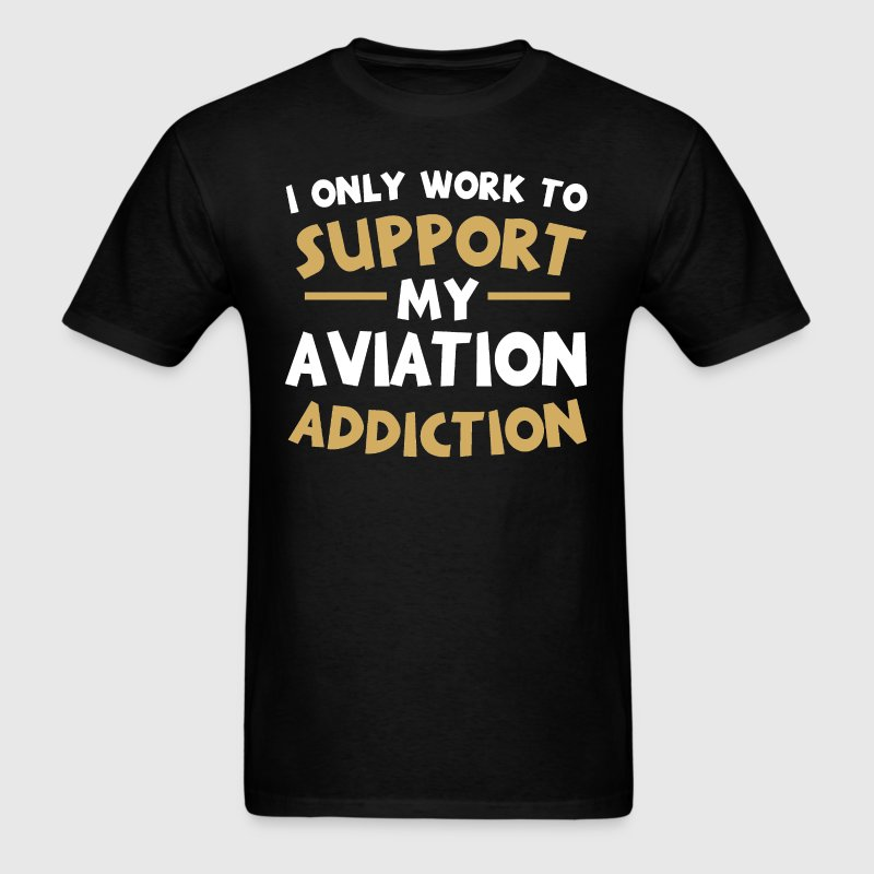 Supporting My Aviation Addiction T-Shirts - Men's T-Shirt