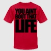 You Aint Bout That Life T-Shirts - stayflyclothing.com - Men's T-Shirt by American Apparel