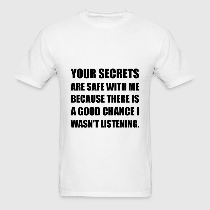 Secrets Safe With Me Because Not Listening - Men's T-Shirt