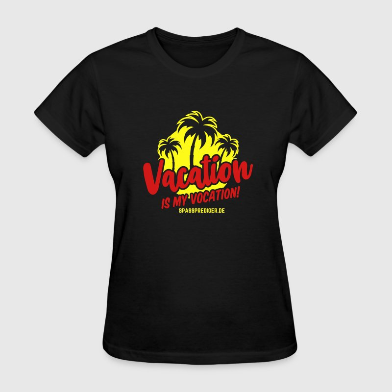 Vacation is my vocation - Women's T-Shirt