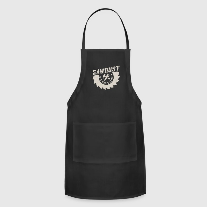 Sawdust is man glitter Aprons - Adjustable Apron