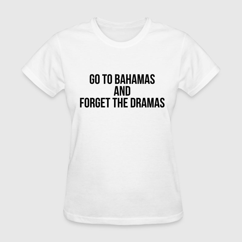 Go to bahamas and forget the dramas T-Shirts - Women's T-Shirt