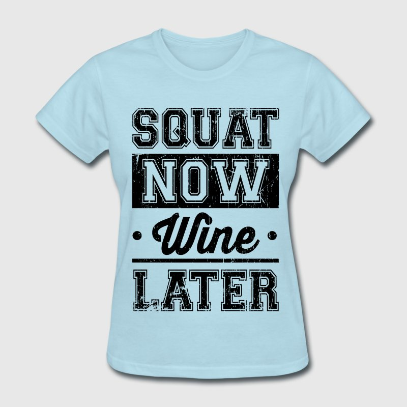 Squat Now Wine Later T-Shirts - Women's T-Shirt