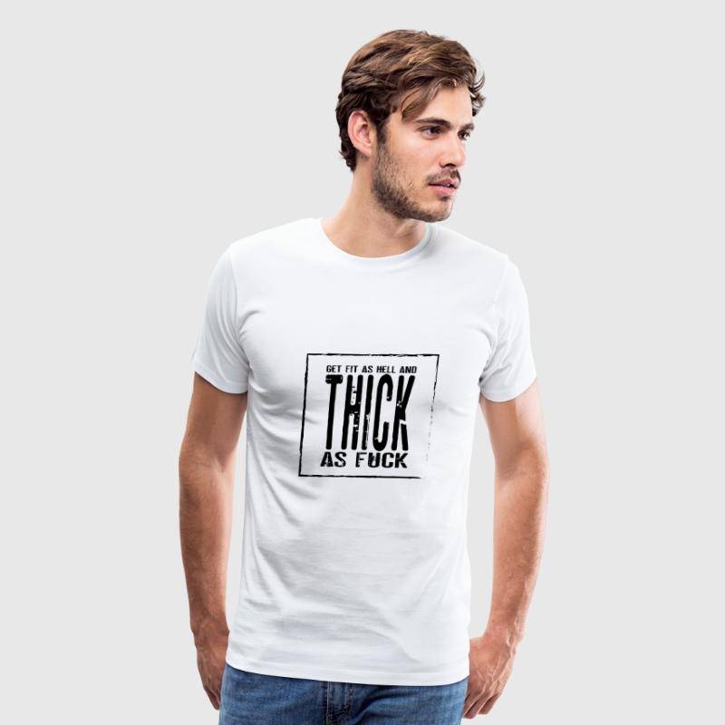 Get Fit As Hell And Thick as Fuck T-Shirts - Men's Premium T-Shirt