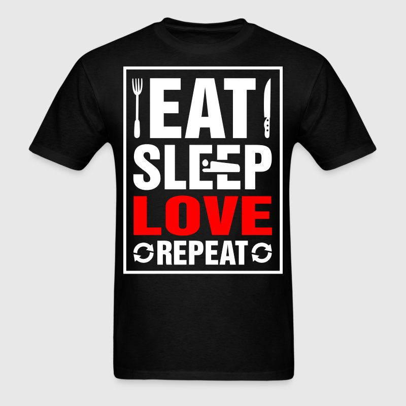 Eat Sleep Love Repeat - Men's T-Shirt