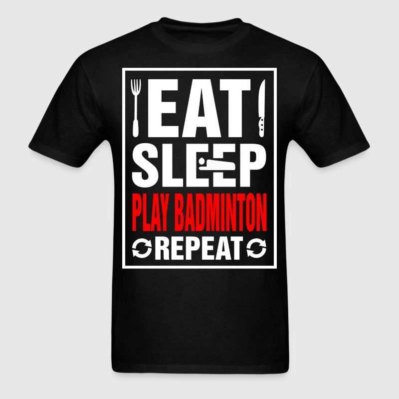 Eat Sleep Play Badminton Repeat - Men's T-Shirt