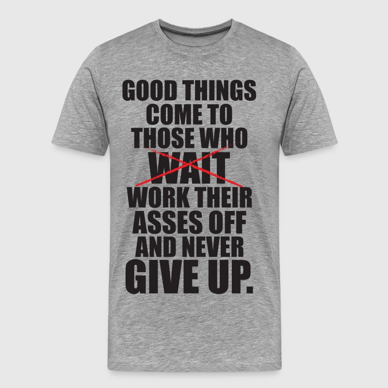 Good Things Come To Those Who Work T-Shirts - Men's Premium T-Shirt