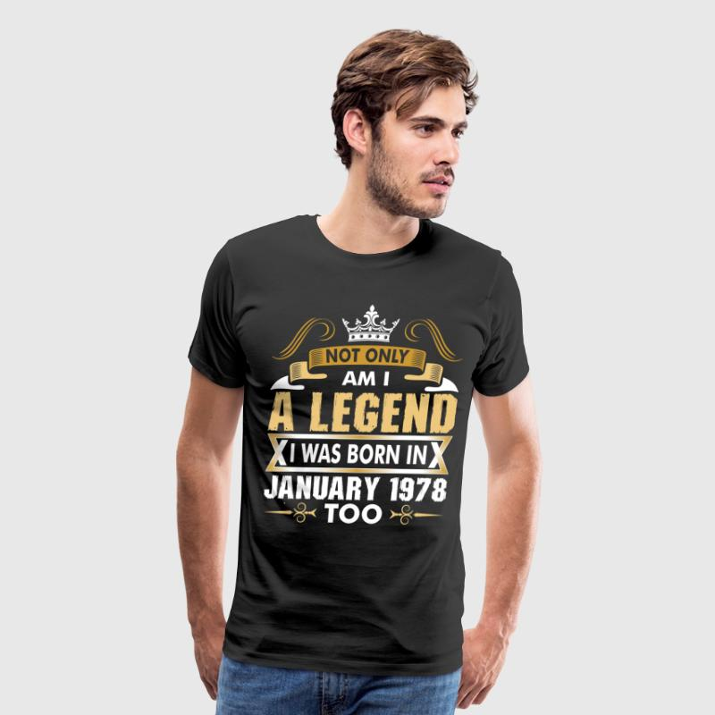 Not Only Am I A Legend I Was Born In January 1978 T-Shirts - Men's Premium T-Shirt