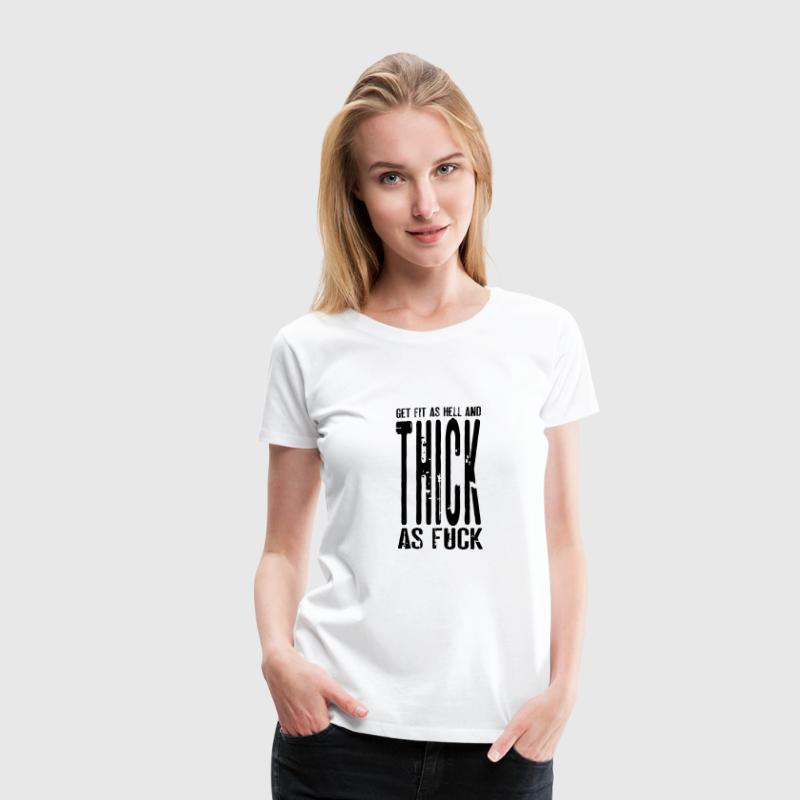 Get Fit As Hell And Thick as Fuck T-Shirts - Women's Premium T-Shirt