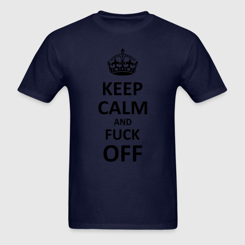 Keep Calm and Fuck Off (Black) T-Shirts - Men's T-Shirt