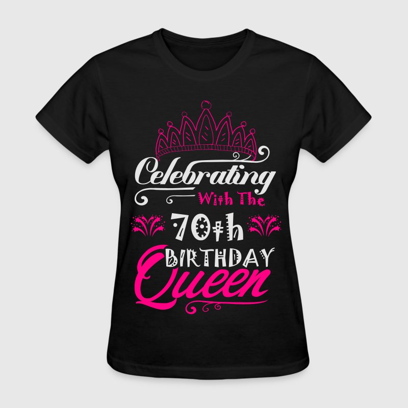 Celebrating With The 70th Birthday Queen T-Shirts - Women's T-Shirt