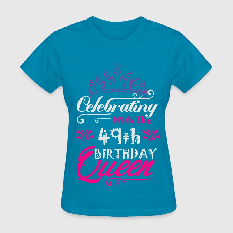 Celebrating With The 49th Birthday Queen T-Shirts - Women's T-Shirt