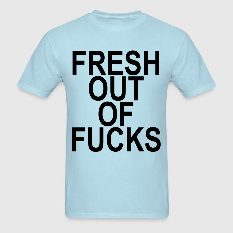 fresh_out_of_fucks_ - Men's T-Shirt
