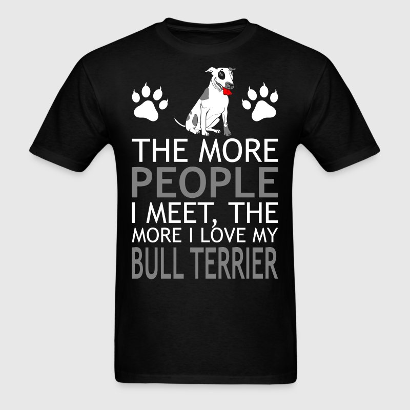 The More People I Meet More I Love My Bull Terrier - Men's T-Shirt