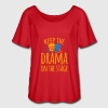 keep the drama on the stage T-Shirts - Women's Flowy T-Shirt