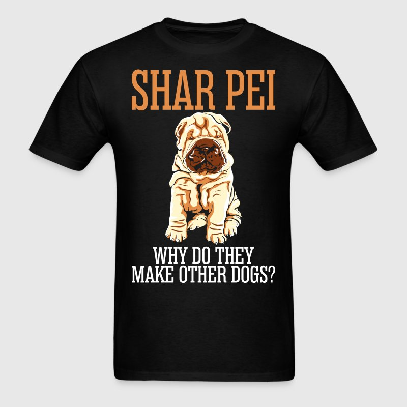 Shar pei why do they make other dogs t shirt spreadshirt for How do they make t shirts