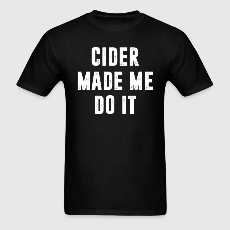 Cider Made Me Do It T-Shirt T-Shirts - Men's T-Shirt